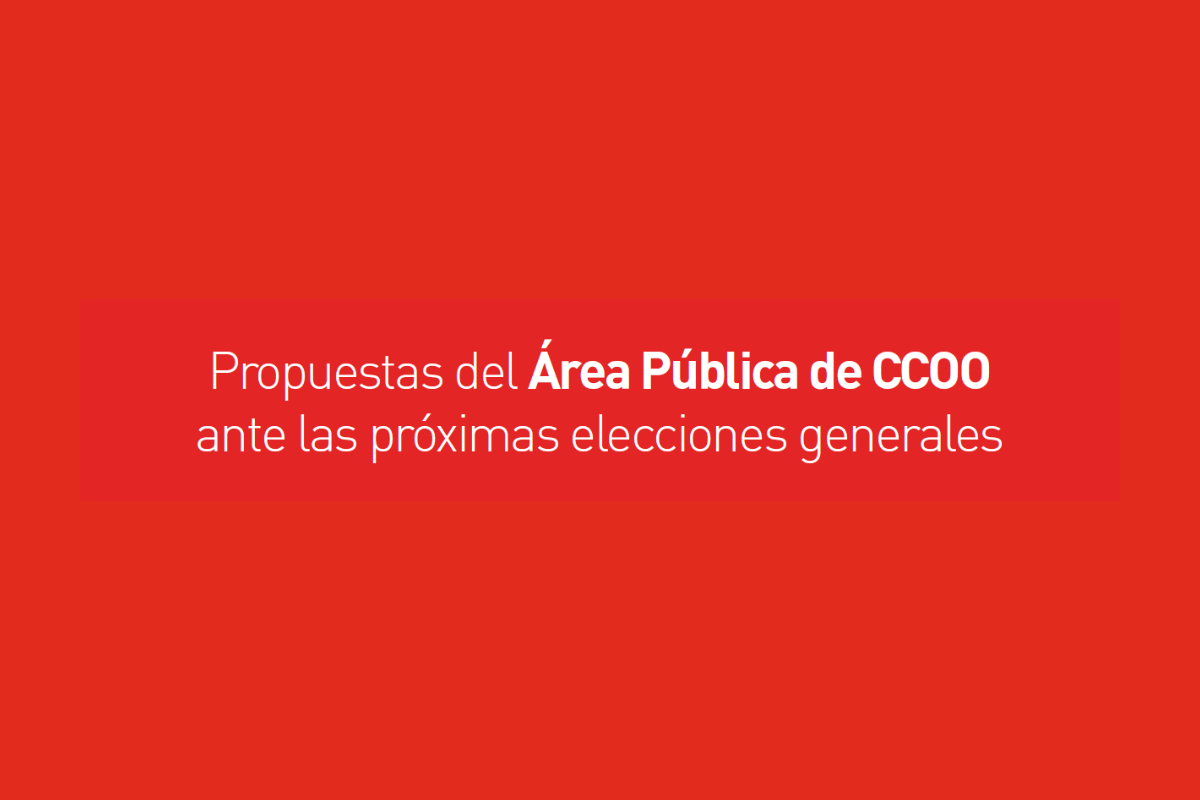 Propuestas del Área Pública de CCOO ante las próximas elecciones generales
